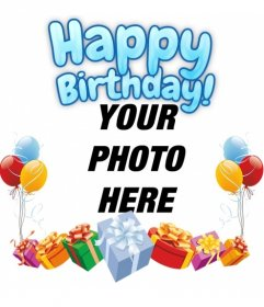 Photomontage to make your photograph a birthday card. The composition you a happy birthday in blue. The card is decorated with colorful balloons and gifts.