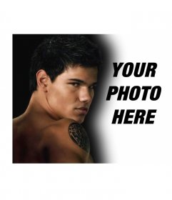 Personalize your photo with the protagonist of the new moon (Jacob). In this photo montage will accompany the famous actor Taylor Lautner, who represents a werewolf