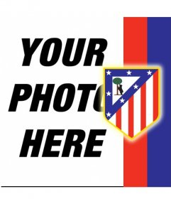 Put the shield and the colors of Atletico de Madrid with your photo!