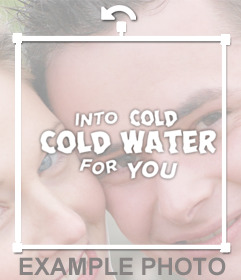 Add the phrase of the song COLD WATER of Justin Bieber in your pictures