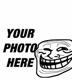 Photomontage to put Meme Troll Face with your photo