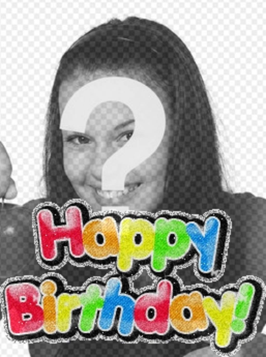 Photomontage to make your own birthday card, you can personalize with a photo. The template for this photomontage, text is a colorful, happy birthday, bright lively. To wish a happy birthday