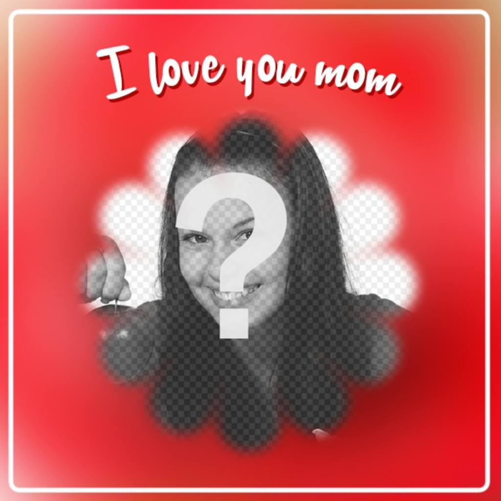 """Postcard for Mother""""s Day to put a picture with a flower shaped frame with the phrase """"I love you mom."""""""